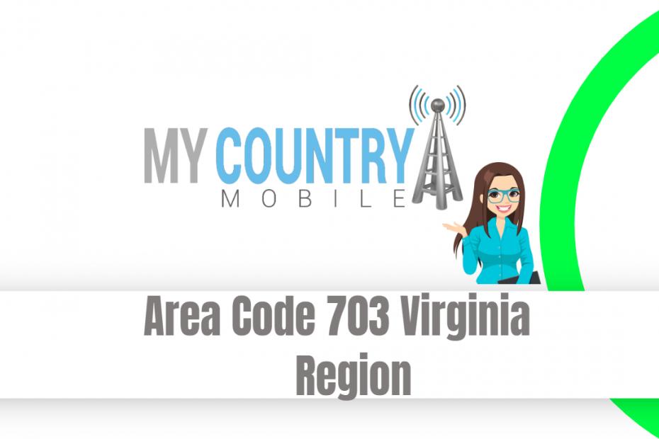 Area Code 703 Virginia Region - My Country Mobile