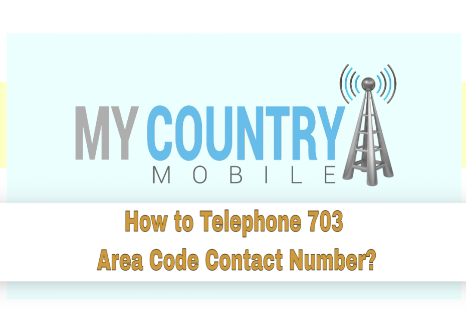 How to Telephone 703 Area Code Contact Number? - My Country Mobile