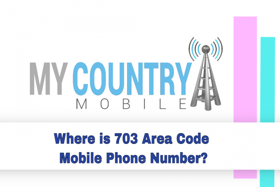 Where is 703 Area Code Mobile Phone Number? - My Country Mobile