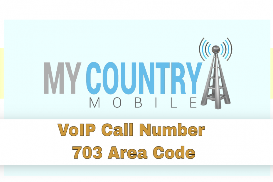 VoIP Call Number 703 Area Code - My Country Mobile