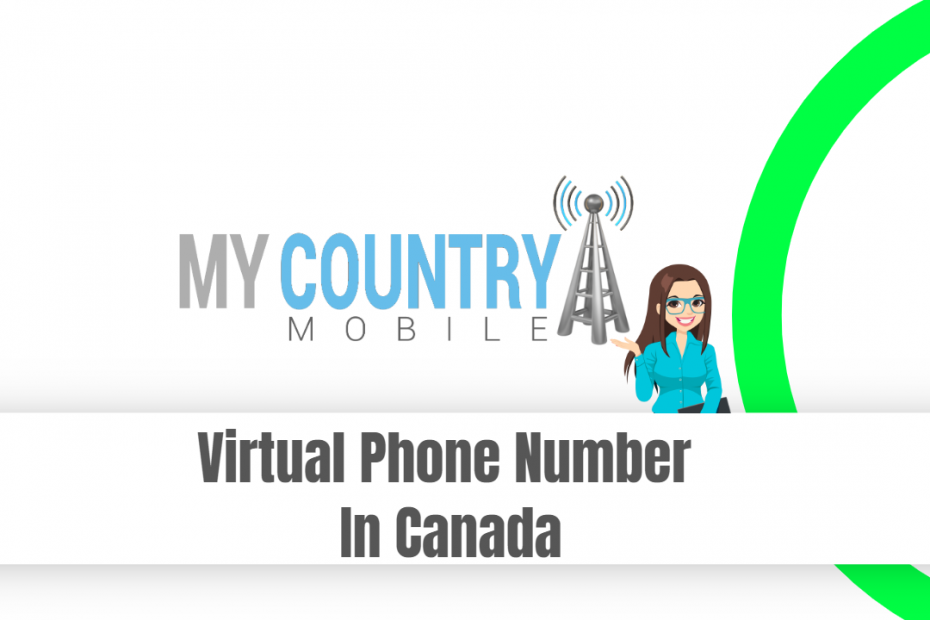 Virtual Phone Number In Canada - My Country Mobile
