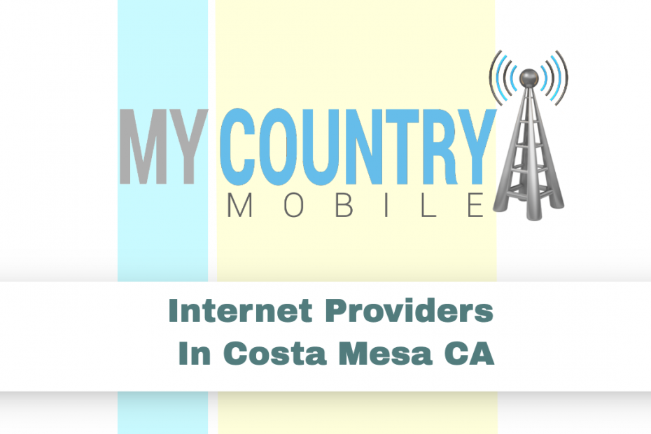 Internet Providers In Costa Mesa CA - My Country Mobile