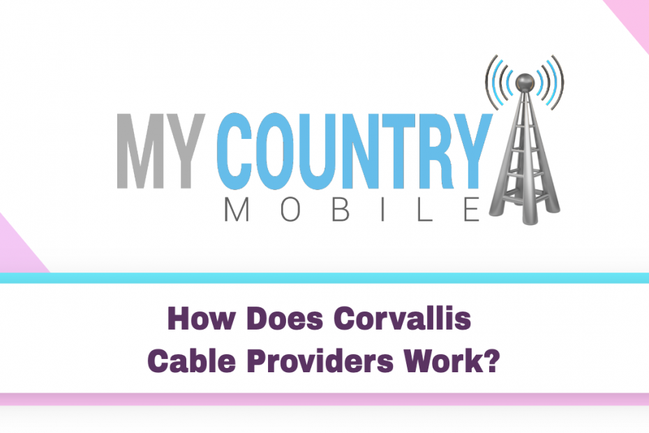 How Does Corvallis Cable Providers Work? - My Country Mobile