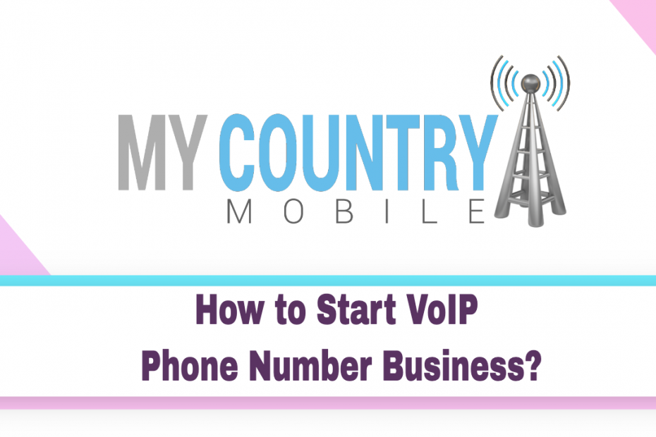 How to Start VoIP Phone Number Business? - My Country Mobile