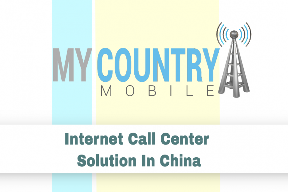 Internet Call Center Solution In China - My Country Mobile